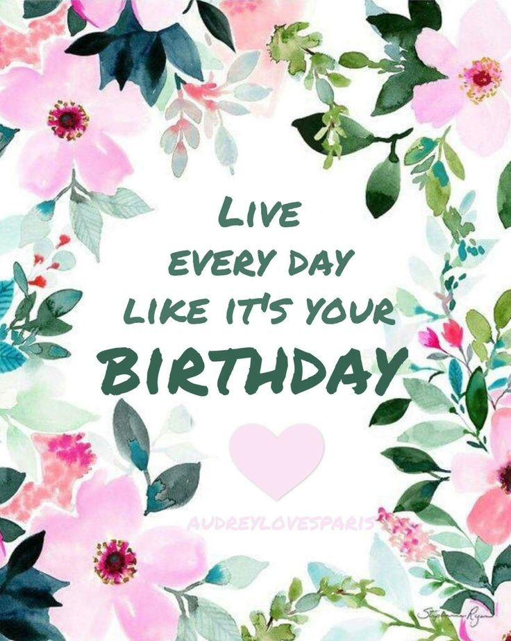 Birthday Quotes Live Everyday Like It S Your Birthday Rules2liveby Audreylovesparis Fb Yesbirthday Home Of Birthday Wishes Inspiration